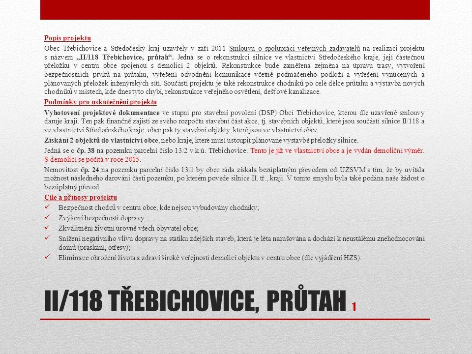 II/118 TŘEBICHOVICE, PRŮTAH 1 Popis projektu Obec Třebichovice a Středočeský kraj uzavřely v září 2011 Smlouvu o spolupráci veřejných zadavatelů na re