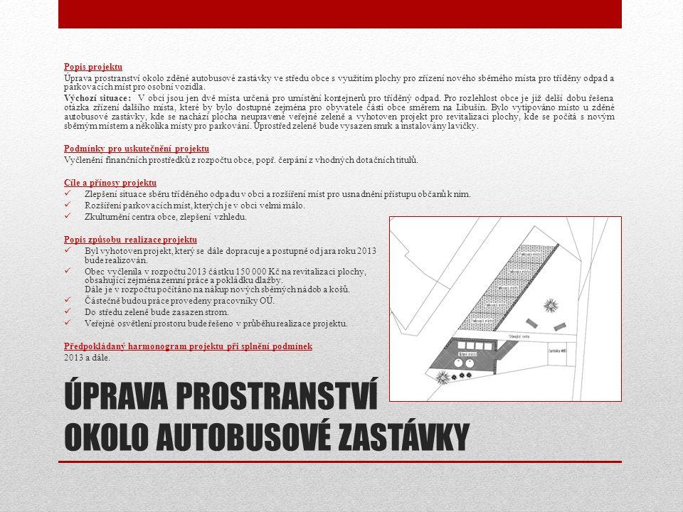 ÚPRAVA PROSTRANSTVÍ OKOLO AUTOBUSOVÉ ZASTÁVKY Popis projektu Úprava prostranství okolo zděné autobusové zastávky ve středu obce s využitím plochy pro