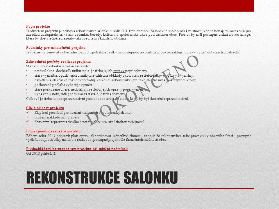REKONSTRUKCE SALONKU Popis projektu Předmětem projektu je celková rekonstrukce salonku v sídle OÚ Třebichovice.