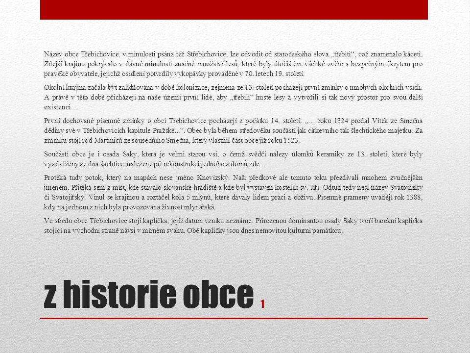 """z historie obce 1 Název obce Třebichovice, v minulosti psána též Střebichovice, lze odvodit od staročeského slova """"třebiti , což znamenalo káceti."""