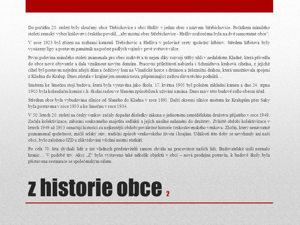 z historie obce 2 Do počátku 20. století byly sloučeny obce Třebichovice s obcí Hrdlív v jednu obec s názvem Střebichovice. Počátkem minulého století