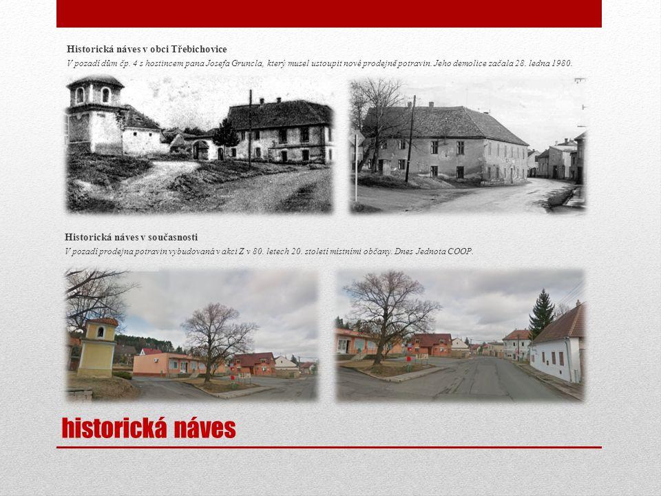 historická náves Historická náves v obci Třebichovice V pozadí dům čp. 4 s hostincem pana Josefa Gruncla, který musel ustoupit nové prodejně potravin.
