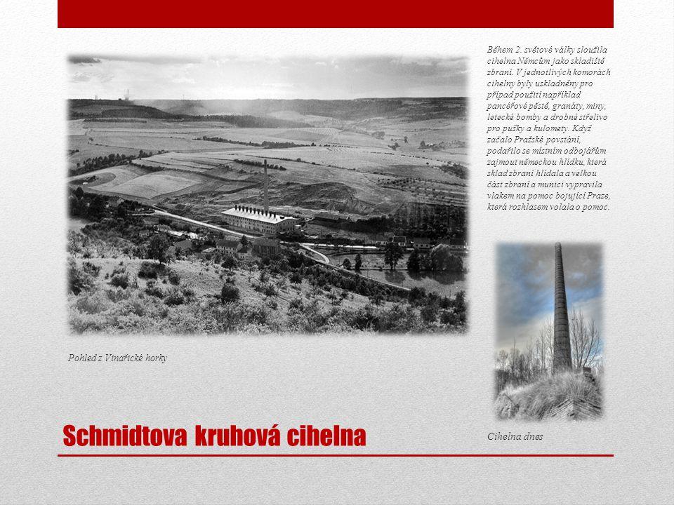 Schmidtova kruhová cihelna Pohled z Vinařické horky Během 2. světové války sloužila cihelna Němcům jako skladiště zbraní. V jednotlivých komorách cihe