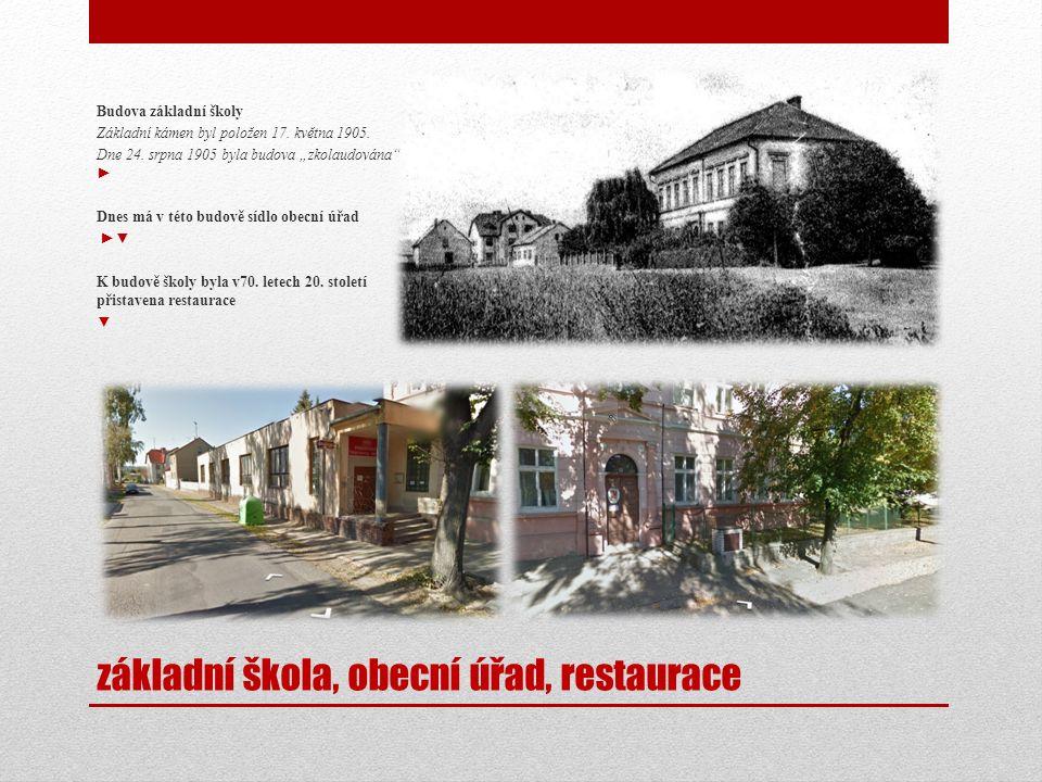 """základní škola, obecní úřad, restaurace Budova základní školy Základní kámen byl položen 17. května 1905. Dne 24. srpna 1905 byla budova """"zkolaudována"""