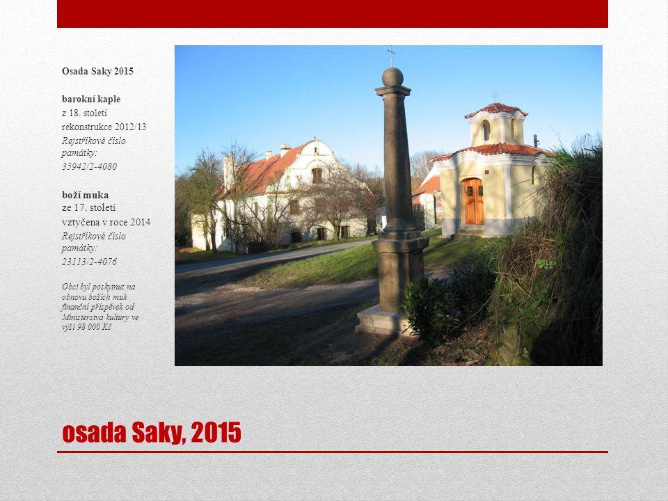 osada Saky, 2015 Osada Saky 2015 barokní kaple z 18. století rekonstrukce 2012/13 Rejstříkové číslo památky: 35942/2-4080 boží muka ze 17. století vzt