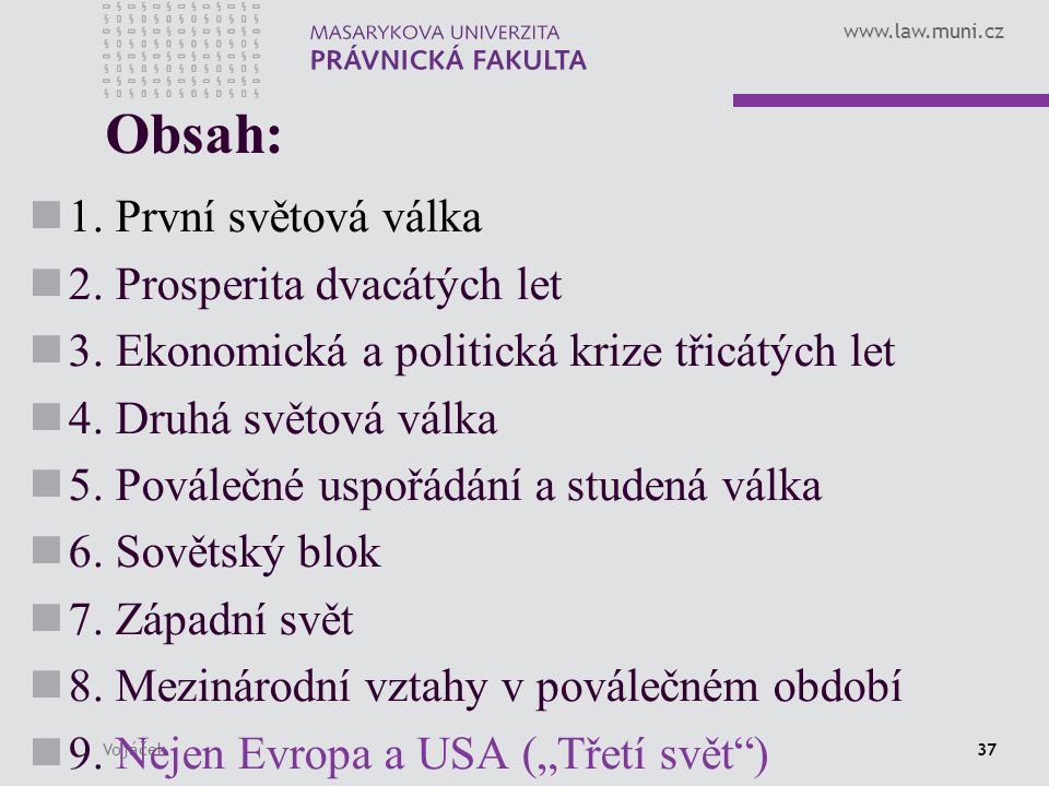 www.law.muni.cz Vojáček37 Obsah: 1. První světová válka 2.