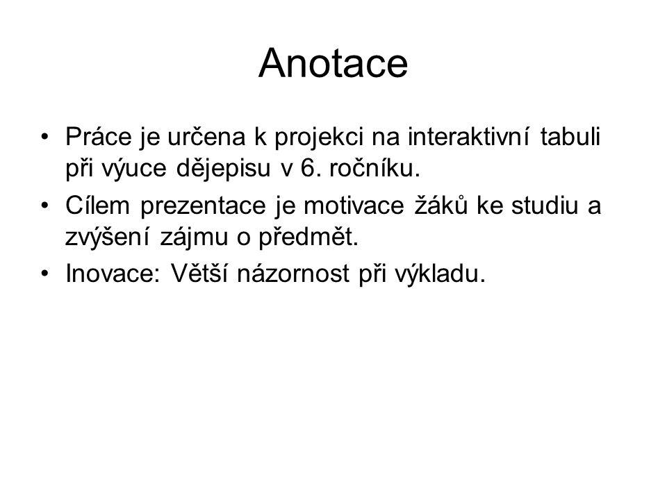 Anotace Práce je určena k projekci na interaktivní tabuli při výuce dějepisu v 6.