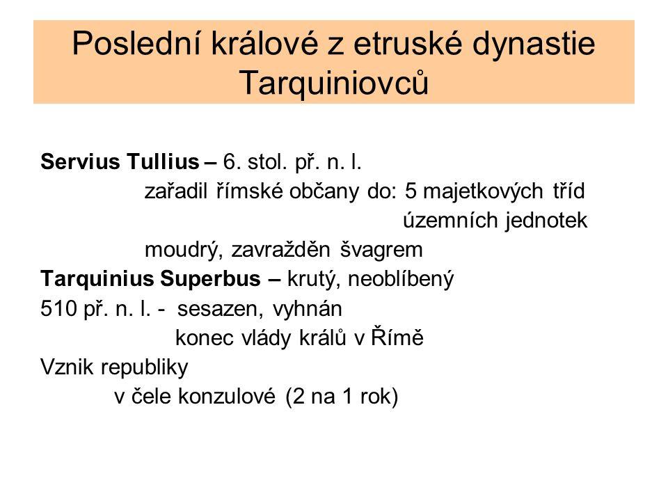 Poslední králové z etruské dynastie Tarquiniovců Servius Tullius – 6.