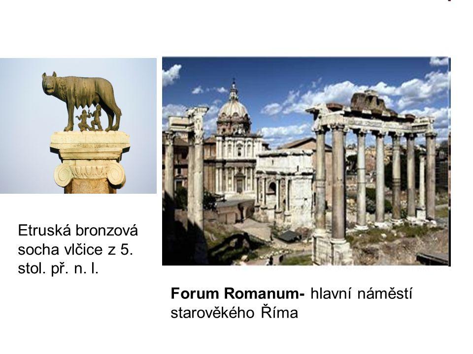Forum Romanum- hlavní náměstí starověkého Říma Etruská bronzová socha vlčice z 5. stol. př. n. l.