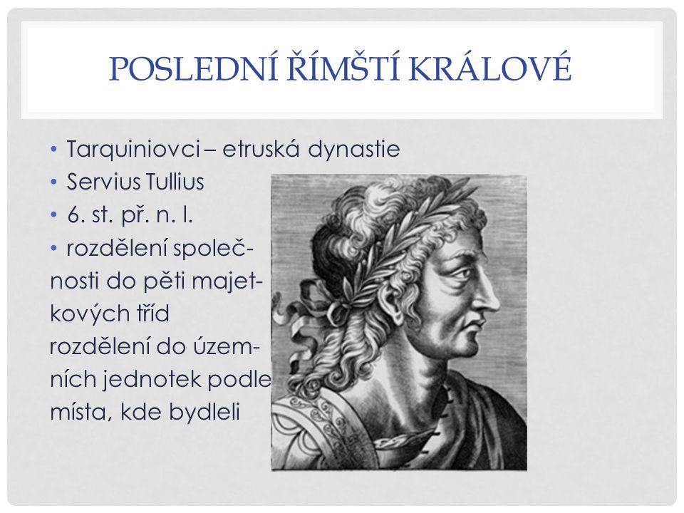 POSLEDNÍ ŘÍMŠTÍ KRÁLOVÉ Tarquiniovci – etruská dynastie Servius Tullius 6.
