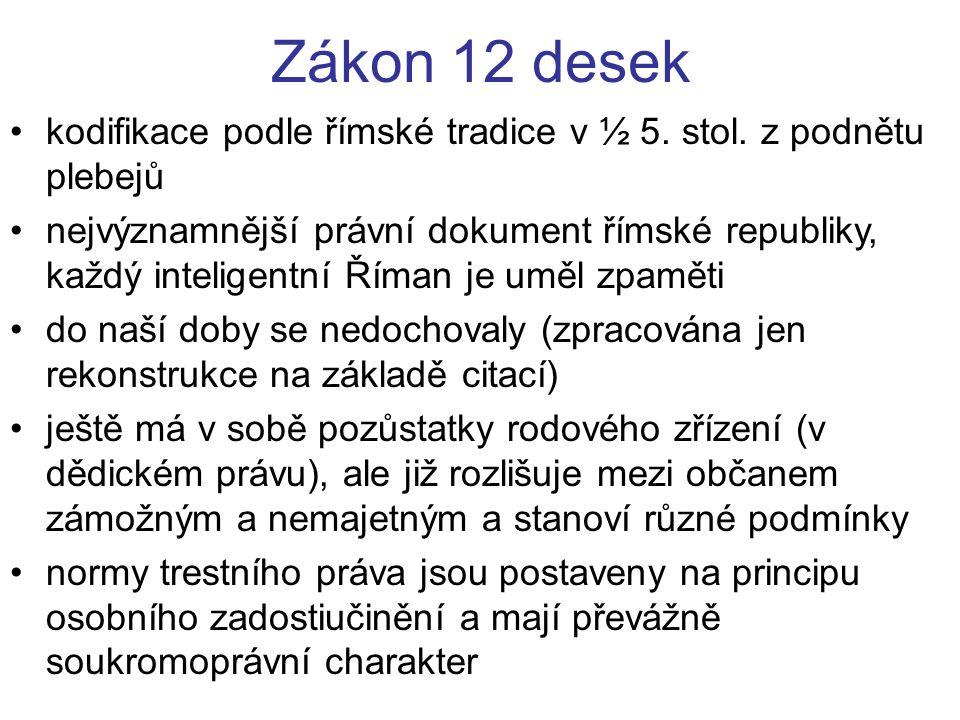 Zákon 12 desek kodifikace podle římské tradice v ½ 5. stol. z podnětu plebejů nejvýznamnější právní dokument římské republiky, každý inteligentní Říma