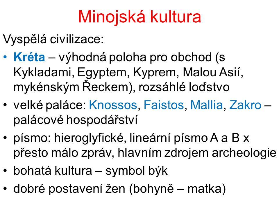 Minojská kultura Vyspělá civilizace: Kréta – výhodná poloha pro obchod (s Kykladami, Egyptem, Kyprem, Malou Asií, mykénským Řeckem), rozsáhlé loďstvo