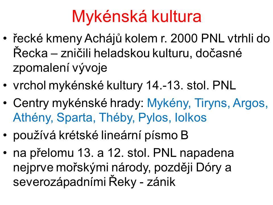 Mykénská kultura řecké kmeny Achájů kolem r. 2000 PNL vtrhli do Řecka – zničili heladskou kulturu, dočasné zpomalení vývoje vrchol mykénské kultury 14