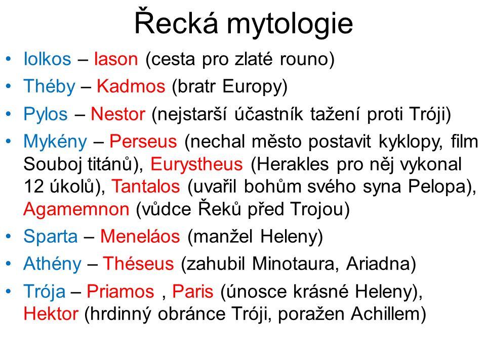 Řecká mytologie Iolkos – Iason (cesta pro zlaté rouno) Théby – Kadmos (bratr Europy) Pylos – Nestor (nejstarší účastník tažení proti Tróji) Mykény – P