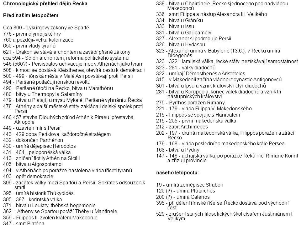 Chronologický přehled dějin Řecka Před naším letopočtem: Cca 800 - Lýkurgovy zákony ve Spartě 776 - první olympijské hry 760 a později- velká koloniza