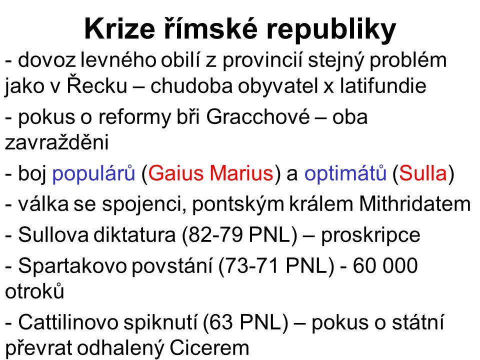 Krize římské republiky - dovoz levného obilí z provincií stejný problém jako v Řecku – chudoba obyvatel x latifundie - pokus o reformy bři Gracchové –