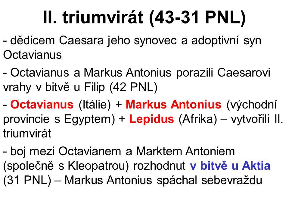 II. triumvirát (43-31 PNL) - dědicem Caesara jeho synovec a adoptivní syn Octavianus - Octavianus a Markus Antonius porazili Caesarovi vrahy v bitvě u