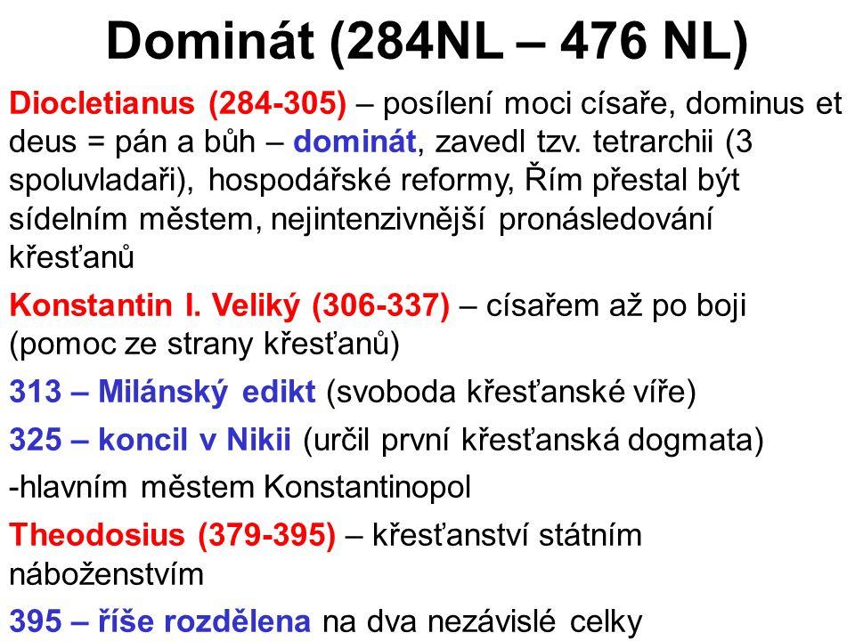 Dominát (284NL – 476 NL) Diocletianus (284-305) – posílení moci císaře, dominus et deus = pán a bůh – dominát, zavedl tzv. tetrarchii (3 spoluvladaři)