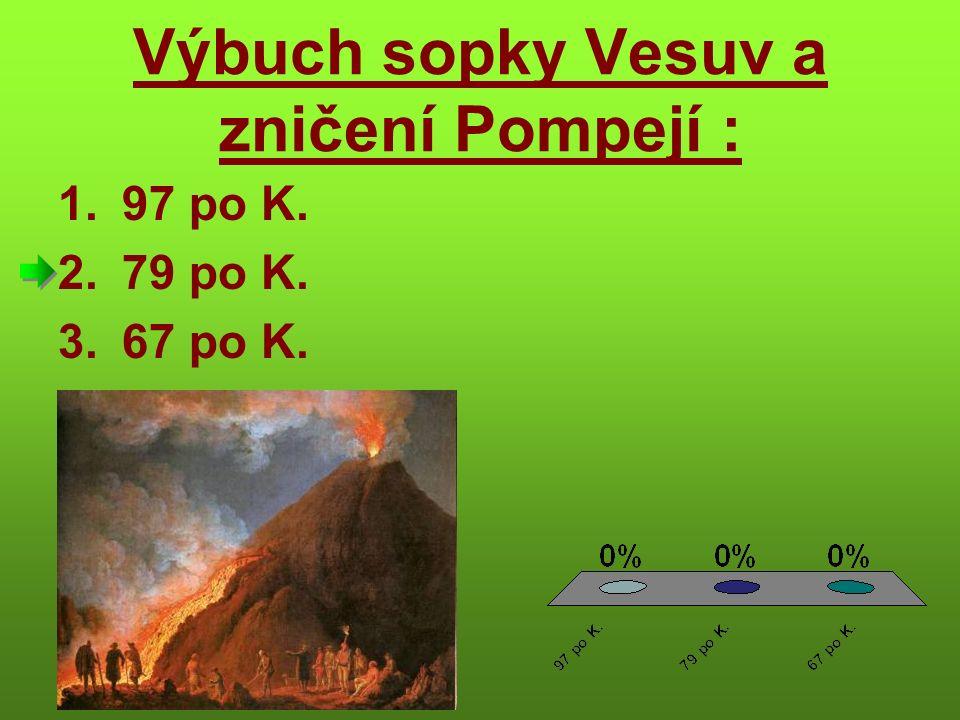 Výbuch sopky Vesuv a zničení Pompejí : 1.97 po K. 2.79 po K. 3.67 po K.