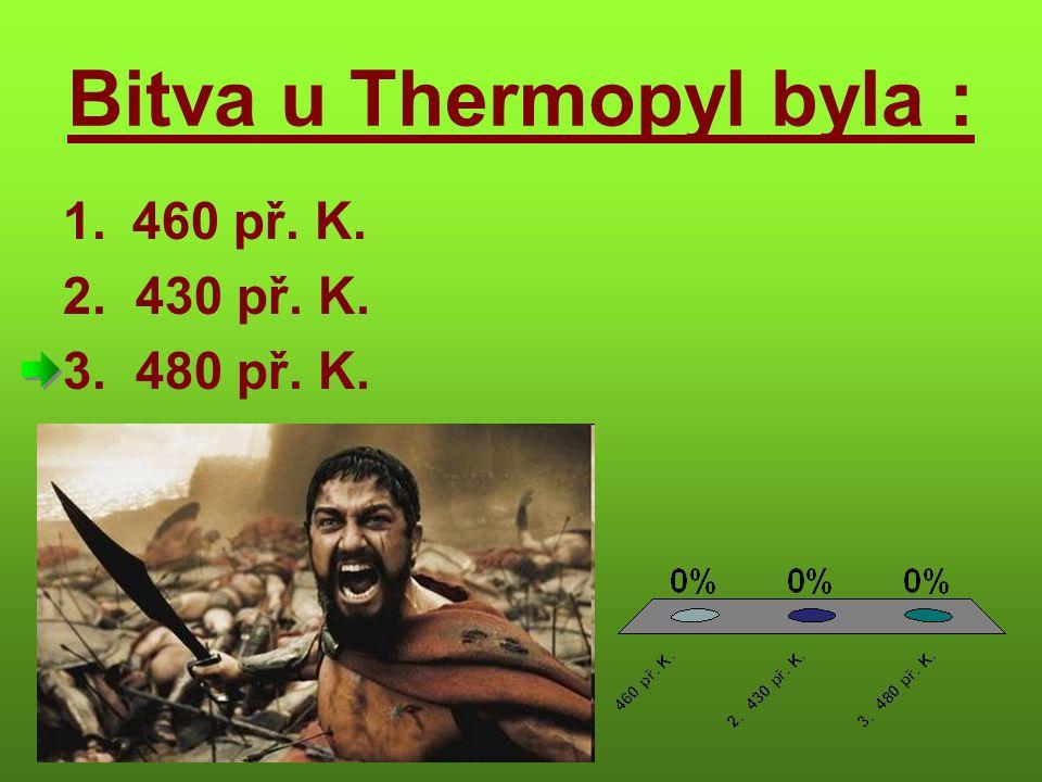 Bitva u Thermopyl byla : 1.460 př. K. 2. 430 př. K. 3. 480 př. K.