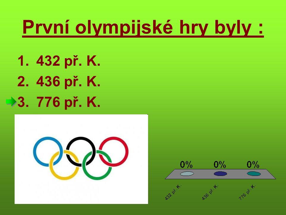 První olympijské hry byly : 1.432 př. K. 2.436 př. K. 3.776 př. K.