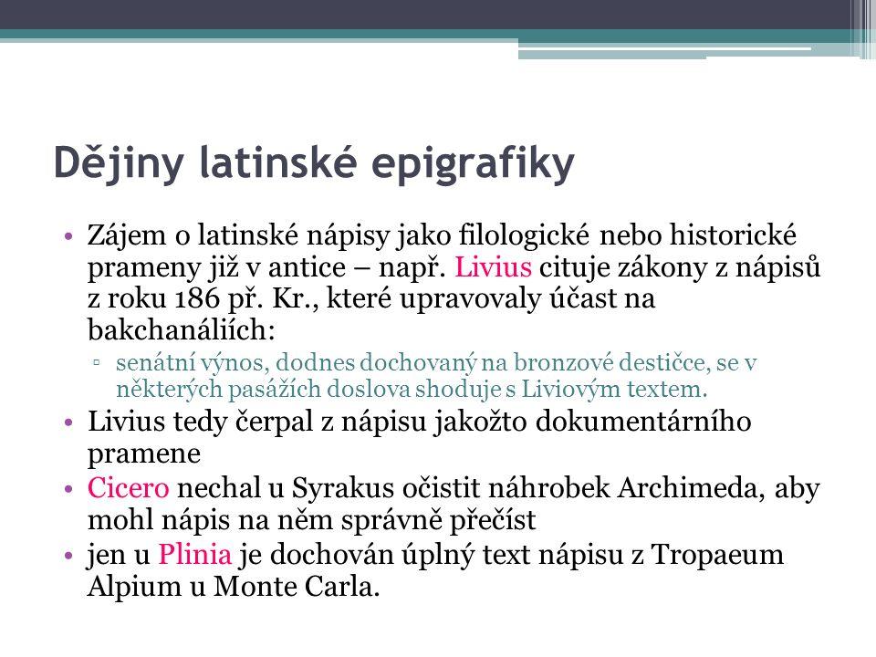 Dějiny latinské epigrafiky Zájem o latinské nápisy jako filologické nebo historické prameny již v antice – např.