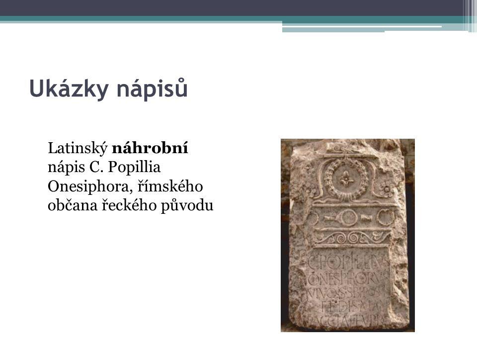 Ukázky nápisů Latinský náhrobní nápis C. Popillia Onesiphora, římského občana řeckého původu
