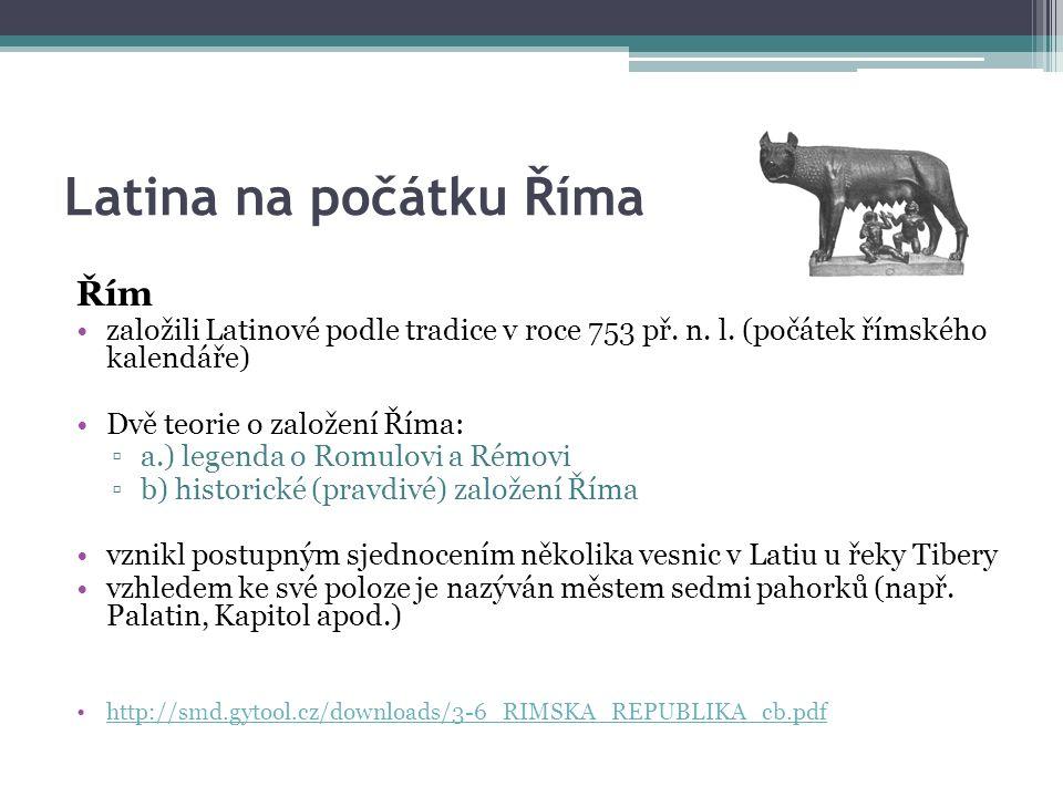 Latina na počátku Říma Řím založili Latinové podle tradice v roce 753 př.