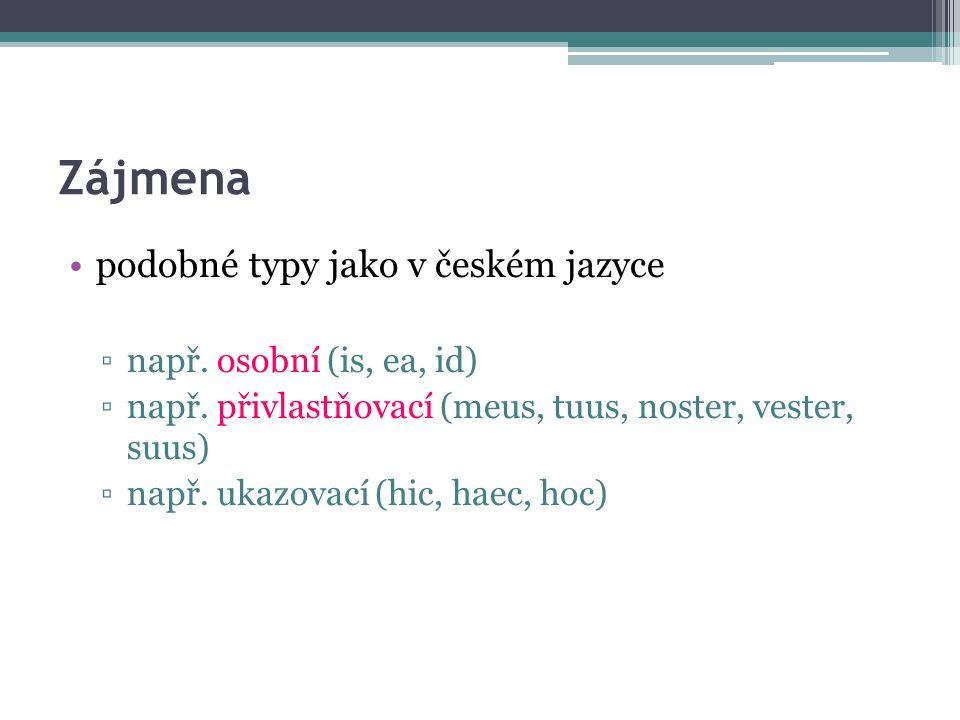 Zájmena podobné typy jako v českém jazyce ▫např. osobní (is, ea, id) ▫např.