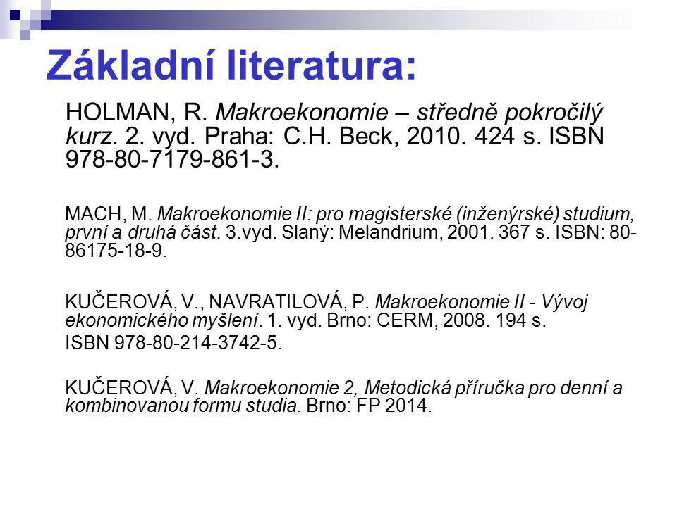 Základní literatura: HOLMAN, R. Makroekonomie – středně pokročilý kurz. 2. vyd. Praha: C.H. Beck, 2010. 424 s. ISBN 978-80-7179-861-3. MACH, M. Makroe