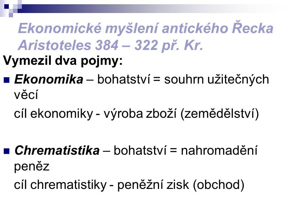Ekonomické myšlení antického Řecka Aristoteles 384 – 322 př.