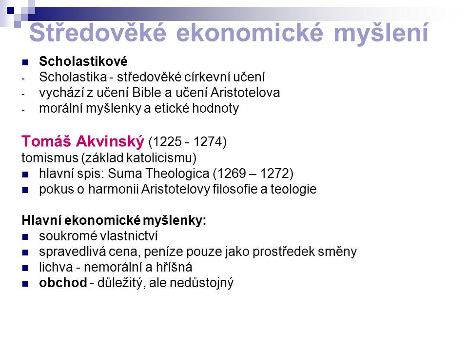Středověké ekonomické myšlení Scholastikové - Scholastika - středověké církevní učení - vychází z učení Bible a učení Aristotelova - morální myšlenky