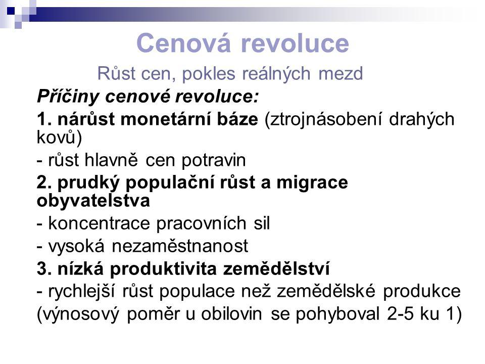 Cenová revoluce Růst cen, pokles reálných mezd Příčiny cenové revoluce: 1.