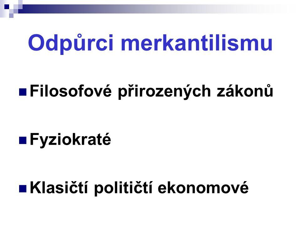 Odpůrci merkantilismu Filosofové přirozených zákonů Fyziokraté Klasičtí političtí ekonomové