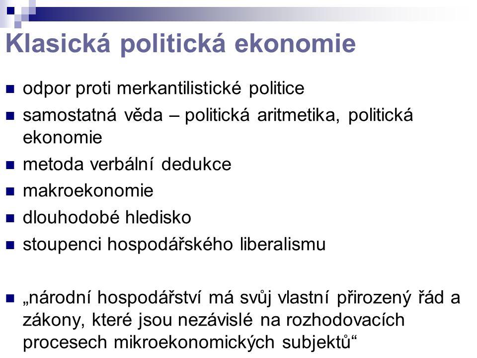 """Klasická politická ekonomie odpor proti merkantilistické politice samostatná věda – politická aritmetika, politická ekonomie metoda verbální dedukce makroekonomie dlouhodobé hledisko stoupenci hospodářského liberalismu """"národní hospodářství má svůj vlastní přirozený řád a zákony, které jsou nezávislé na rozhodovacích procesech mikroekonomických subjektů"""