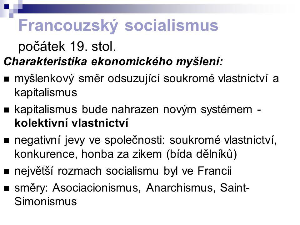 Francouzský socialismus počátek 19. stol. Charakteristika ekonomického myšlení: myšlenkový směr odsuzující soukromé vlastnictví a kapitalismus kapital