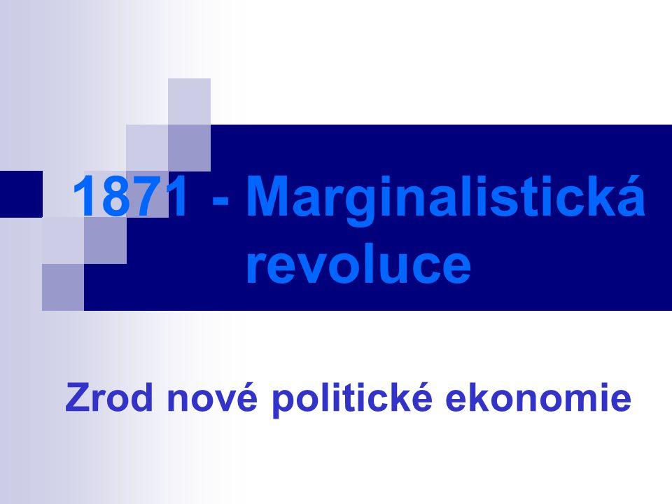 1871 - Marginalistická revoluce Zrod nové politické ekonomie