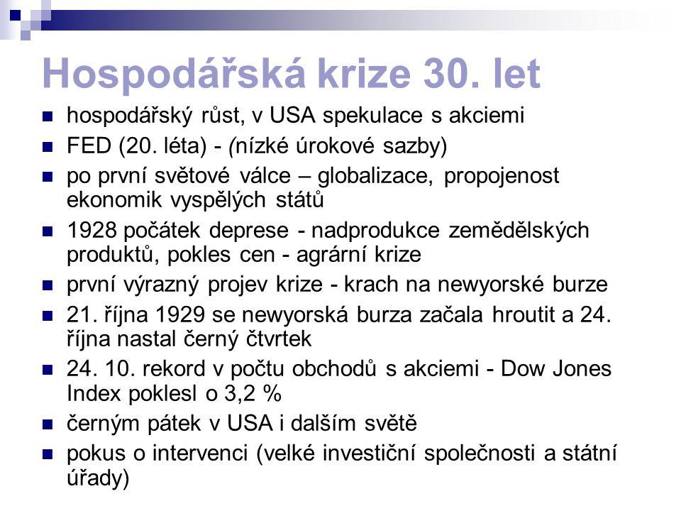 Hospodářská krize 30. let hospodářský růst, v USA spekulace s akciemi FED (20. léta) - (nízké úrokové sazby) po první světové válce – globalizace, pro