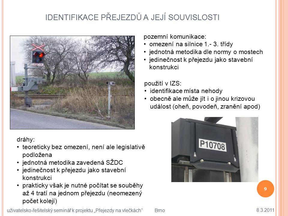 """IDENTIFIKACE PŘEJEZDŮ A JEJÍ SOUVISLOSTI 8.3.2011 9 uživatelsko-řešitelský seminář k projektu """"Přejezdy na vlečkách"""" Brno pozemní komunikace: omezení"""