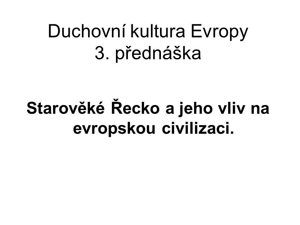 Duchovní kultura Evropy 3. přednáška Starověké Řecko a jeho vliv na evropskou civilizaci.