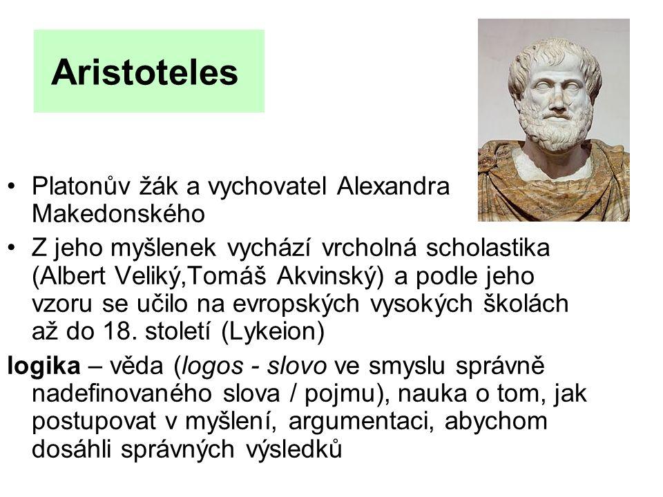 Aristoteles Platonův žák a vychovatel Alexandra Makedonského Z jeho myšlenek vychází vrcholná scholastika (Albert Veliký,Tomáš Akvinský) a podle jeho vzoru se učilo na evropských vysokých školách až do 18.