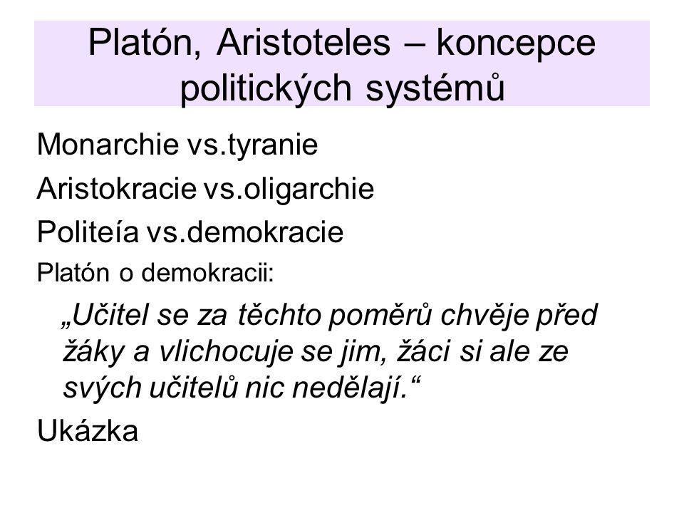 """Platón, Aristoteles – koncepce politických systémů Monarchie vs.tyranie Aristokracie vs.oligarchie Politeía vs.demokracie Platón o demokracii: """"Učitel se za těchto poměrů chvěje před žáky a vlichocuje se jim, žáci si ale ze svých učitelů nic nedělají. Ukázka"""