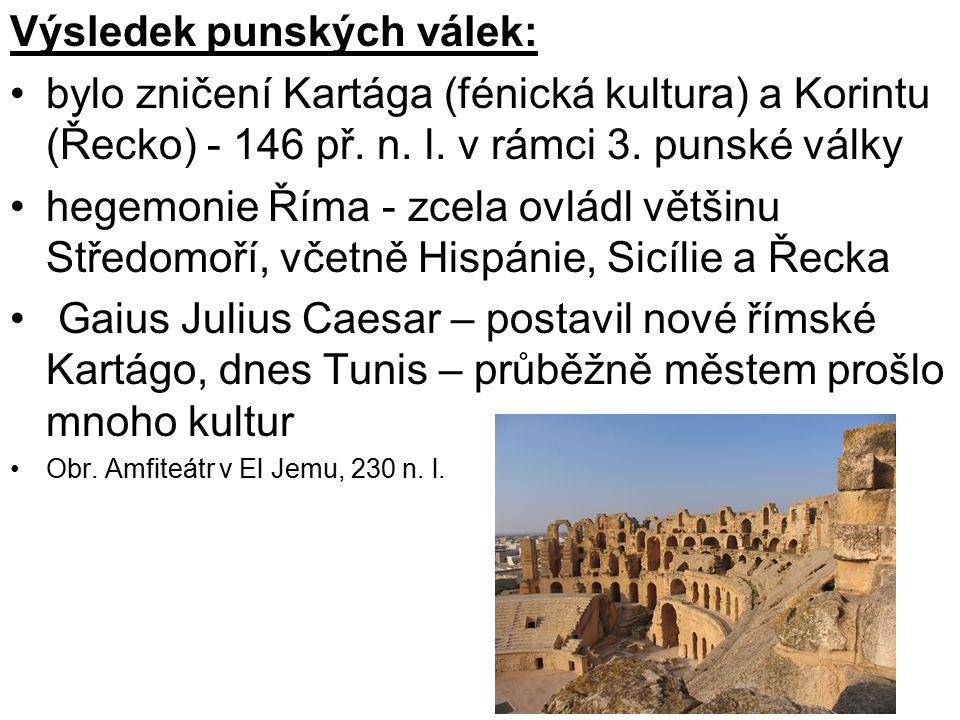 Výsledek punských válek: bylo zničení Kartága (fénická kultura) a Korintu (Řecko) - 146 př.