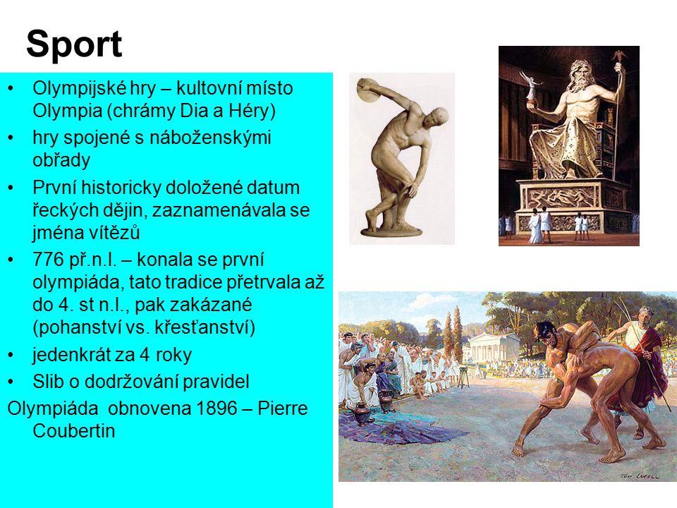 Sport Olympijské hry – kultovní místo Olympia (chrámy Dia a Héry) hry spojené s náboženskými obřady První historicky doložené datum řeckých dějin, zaznamenávala se jména vítězů 776 př.n.l.