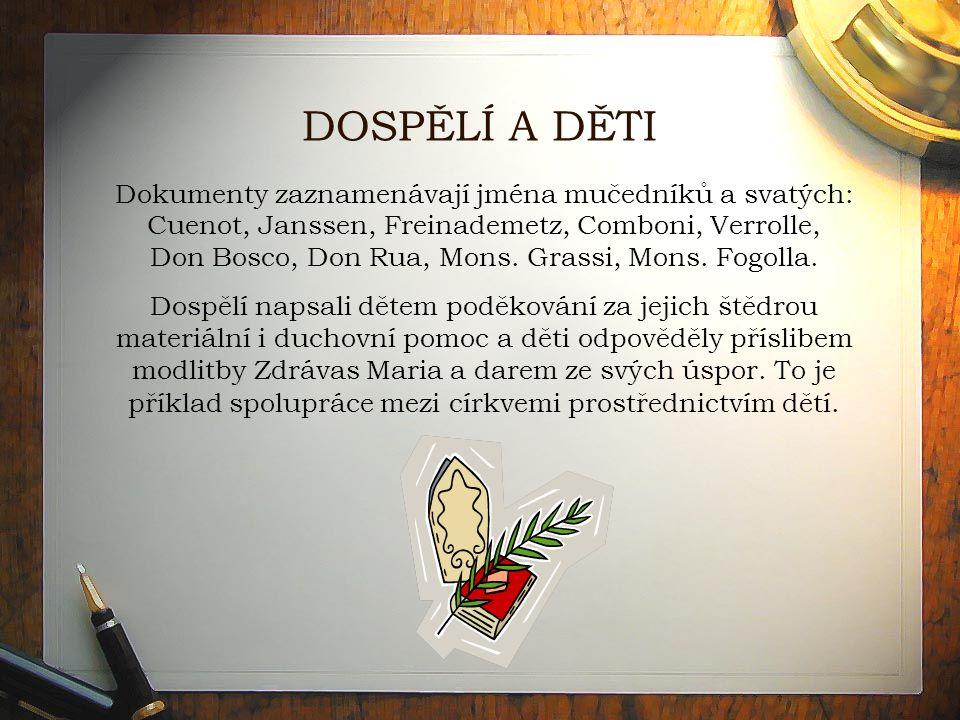 DOSPĚLÍ A DĚTI Dokumenty zaznamenávají jména mučedníků a svatých: Cuenot, Janssen, Freinademetz, Comboni, Verrolle, Don Bosco, Don Rua, Mons.