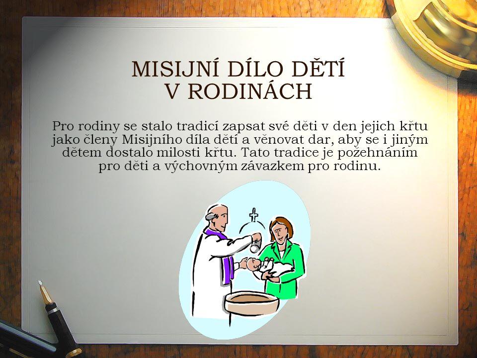 MISIJNÍ DÍLO DĚTÍ V RODINÁCH Pro rodiny se stalo tradicí zapsat své děti v den jejich křtu jako členy Misijního díla dětí a věnovat dar, aby se i jiným dětem dostalo milosti křtu.