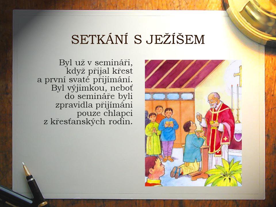 SETKÁNÍ S JEŽÍŠEM Byl už v semináři, když přijal křest a první svaté přijímání.