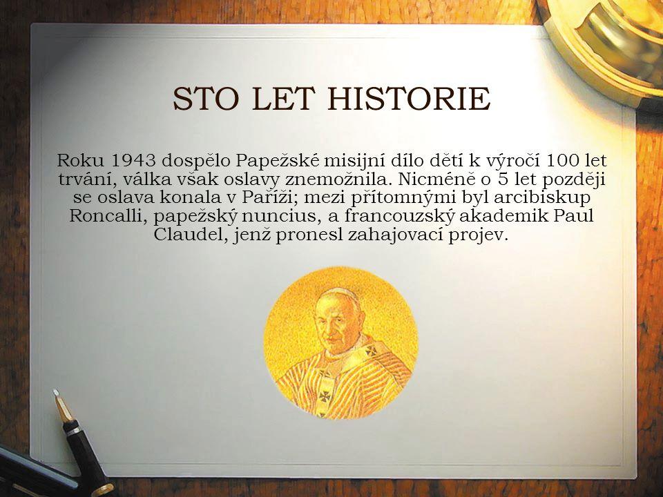 STO LET HISTORIE Roku 1943 dospělo Papežské misijní dílo dětí k výročí 100 let trvání, válka však oslavy znemožnila.