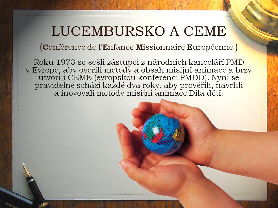 LUCEMBURSKO A CEME ( C onférence de l E nfance M issionnaire E uropéenne ) Roku 1973 se sešli zástupci z národních kanceláří PMD v Evropě, aby ověřili metody a obsah misijní animace a brzy utvořili CEME (evropskou konferenci PMDD).