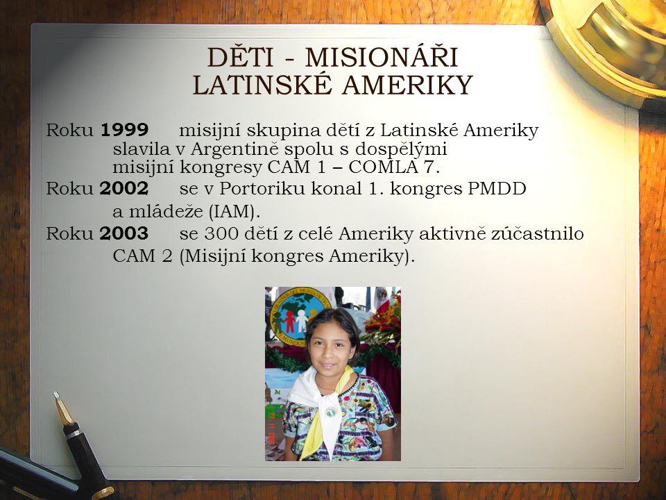 DĚTI - MISIONÁŘI LATINSKÉ AMERIKY Roku 1999 misijní skupina dětí z Latinské Ameriky slavila v Argentině spolu s dospělými misijní kongresy CAM 1 – COMLA 7.